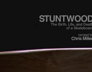 Stuntwood: The Birth, Life and Death of a Skateboard